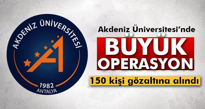 Akdeniz Üniversitesinde FETÖ operasyonu: 150