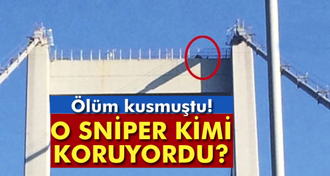 Boğaziçi Köprüsü'nün tepesindeki darbeci sniper kimi