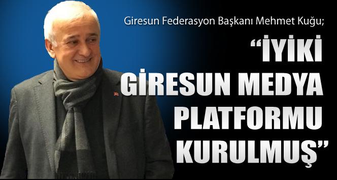 Mehmet Kuğu İyi ki Giresun Medya Platformu kurulmuş