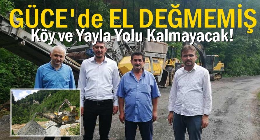 Güce'de El Değmemiş Köy ve Yayla Yolu Kalmayacak!